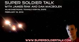 Super Soldier Talk – Milab Sabotaging, Triangle Hospital Ships — February 16, 2013