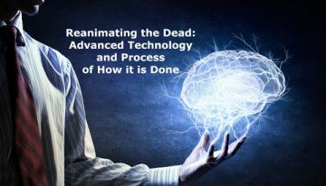 Reanimating the Dead: Advanced Technology & Process of How it is Done