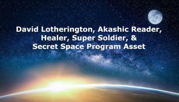 David Lotherington, Healer, Super Soldier, & Secret Space Program Asset