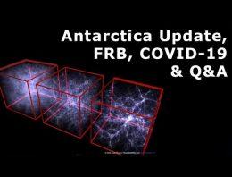 Antarctica Update, COVID-19 Update, FRB update, Viewer Q&A