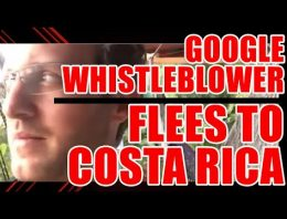 Why Did This Google Whistleblower Flee To Costa Rica? What Does He Know That We Don't?