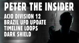 Peter the Insider ACIO – Brazil UFO Update, Timeline Loops, Dark Shield Facility