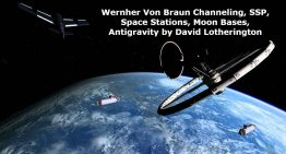 Wernher Von Braun Channeling, SSP, Space Stations, Moon Bases, Antigravity by David Lotherington