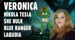 Veronica – Nikola Tesla, She Hulk, Blue Ranger, Laquoia